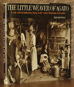 THE LITTLE WEAVER OF AGATO; a visit with an Indian boy living in the Andes Mountains of Ecuador: ...