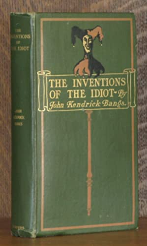 THE INVENTIONS OF THE IDIOT: John Kendrick Bangs
