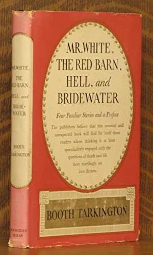 MR. WHITE, THE RED BARN, HELL, AND BRIDEWATER ~ Four Peculiar Stories and Preface: Booth Tarkington