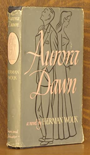 AURORA DAWN OR, THE TRUE HISTORY OF ANDREW REALE: Herman Wouk