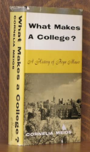 WHAT MAKES A COLLEGE? A HISTORY OF BRYN MAWR: Cornelia Meigs