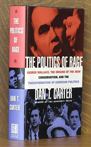 THE POLITICS OF RAGE. GEORGE WALLACE, THE ORIGINS OF THE NEW CONSERVATISM, AND THE TRANSFORMATION...
