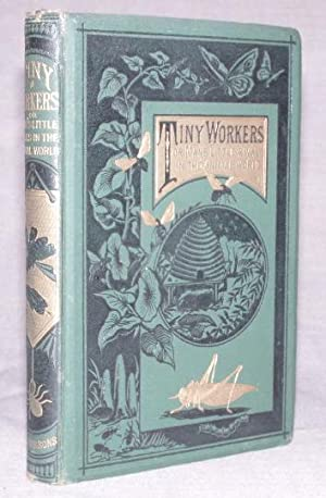TINY WORKERS; or Man's Little Rivals in the Animal World. A Book for the Young.