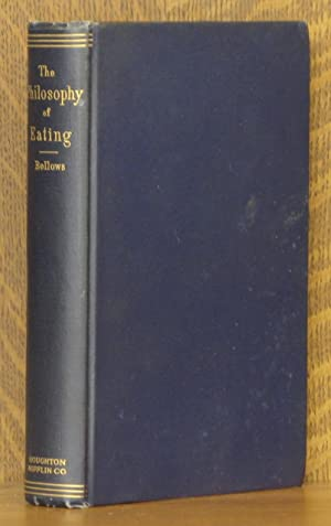 THE PHILOSOPHY OF EATING. Revised and Enlarged: Albert J. Bellows