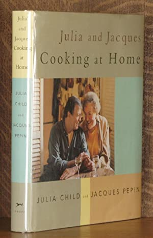 JULIA AND JACQUES, COOKING AT HOME: Julia Child and Jacques Pepin, with David Nussbaum