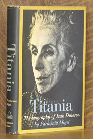 TITANIA, THE BIOGRAPHY OF ISAK DINESEN: Parmenia Migel
