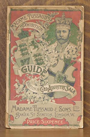 MADAME TUSSAUD'S EXHIBITION GUIDE.: George Augustus Sala,