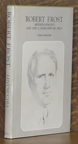 ROBERT FROST; MODERN POETICS AND THE LANDSCAPE OF SELF.: Frank Lentricchia