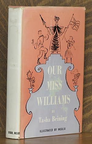 OUR MISS WILLIAMS: Tasha Beining, illustrated by Mircea Vasiliu