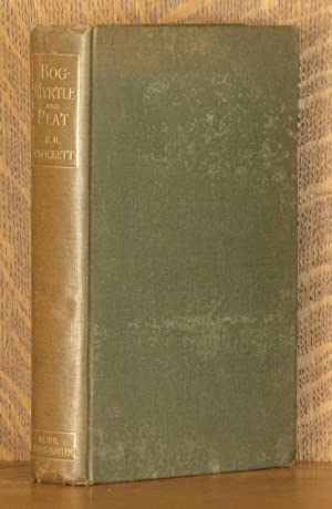 BOG-MYRTLE AND PEAT, TALES CHIEFLY OF GALLOWAY GATHERED FROM THE YEARS 1889 TO 1895: S. R. Crockett