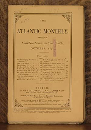 THE ATLANTIC MONTHLY DEVOTED TO LITERATURE, SCIENCE, ART AND POLITICS, OCTOBER 1871 No. 168 Vol. 28...
