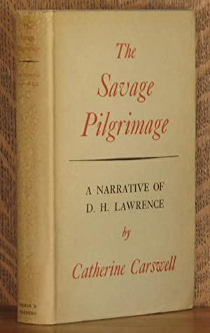 THE SAVAGE PILGRIMAGE ~ A Narrative Of D.H. Lawrence: Catherine Carswell