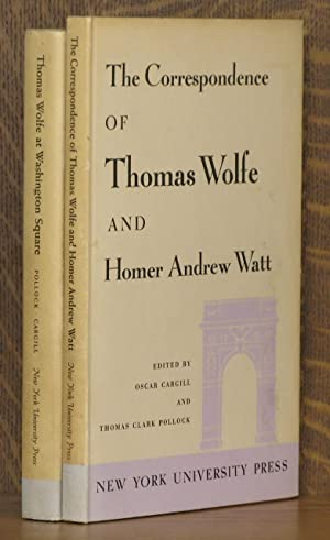 THOMAS WOLFE AT WASHINGTON SQUARE and THE CORRESPONDENCE OF THOMAS WOLFE AND HOMER ANDREW WATT: ...