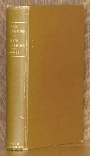 TAX COLLECTING IN NEW HAMPSHIRE; A book of laws and court decisions applying to assessment and ...