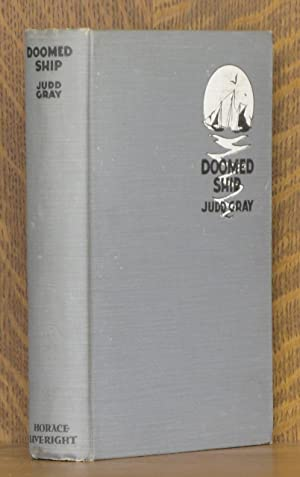 DOOMED SHIP; THE AUTOBIOGRAPHY OF JUDD GRAY, prepared for puiblication by his sister, Margaret Gray...