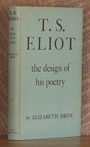 T. S. ELIOT THE DESIGN OF HIS POETRY: Elizabeth Drew