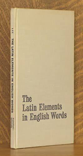 THE LATIN ELEMENTS IN ENGLISH WORDS, A HANDBOOK OF DERIVATION, WITH A SECTION ON GREEK AND LATIN IN...