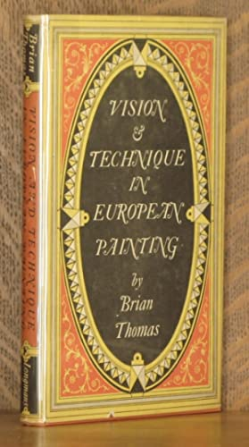 VISION AND TECHNIQUE IN EUROPEAN PAINTING: Brian Thomas
