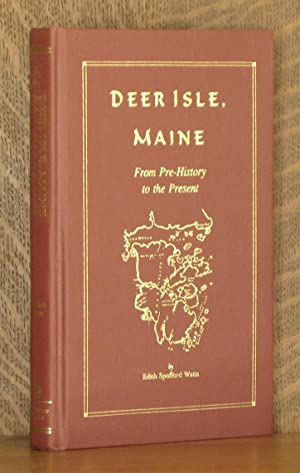 DEER ISLE, MAINE FROM PRE-HISTORY TO THE PRESENT: Edith Spofford Watts