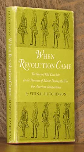 WHEN REVOLUTION CAME, THE STORY OF OLD DEER ISLE IN THE PROVINCE OF MAINE DURING THE WAR FOR ...