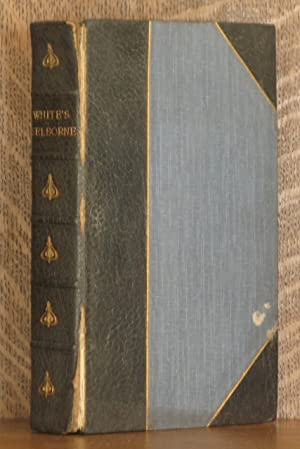 THE NATURAL HISTORY AND ANTIQUITIES OF SELBORNE IN THE COUNTY OF SOUTHAMPTON: Gilbert White