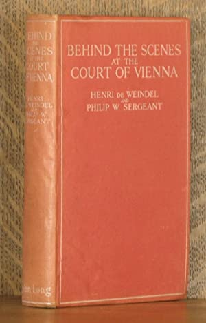 BEHIND THE SCENES AT THE COURT OF VIENNA, THE PRIVATE LIFE OF THE EMPEROR.: Henri de Weindel, ...