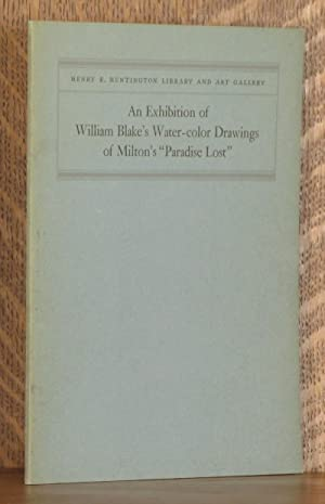 AN EXHIBITION OF WILLIAM BLAKE'S WATER-COLOR DRAWINGS OF MILTON'S PARADISE LOST: C. H. ...