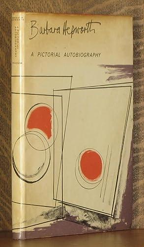 BARBARA HEPWORTH, A PICTORIAL AUTOBIOGRAPHY: Barbara Hepworth