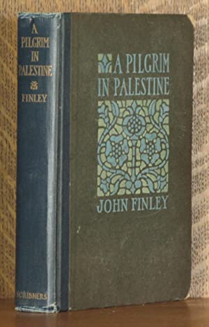 A PILGRIM IN PALESTINE, BEING AN ACCOUNT OF JOURNEYS ON FOOT BY THE FIRST AMERICAN PILGRIM AFTER ...