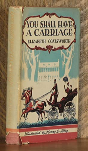 YOU SHALL HAVE A CARRIAGE: Elizabeth Coatsworth, illustrated by Henry C. Pitz