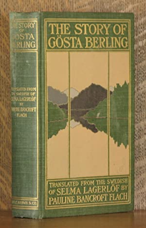 THE STORY OF GOSTA BERLING: Selma Lagerlof translated by Pauline Bancroft Flach