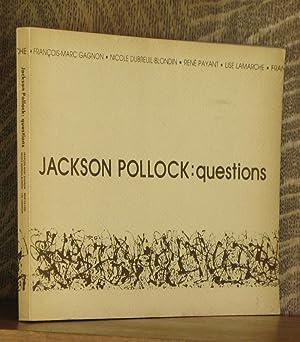 JACKSON POLLOCK: QUESTIONS: Francois-Marc Gagnon, Nicole Dubreuil-Blondin, Rene Payant, et al