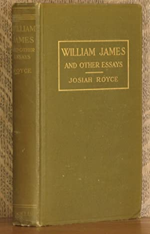 WILLIAM JAMES AND OTHER ESSAYS ON THE PHILOSOPHY OF LIFE: Josiah Royce