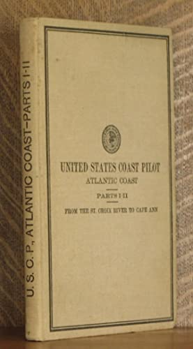 UNITED STATES COAST PILOT ATLANTIC COAST PARTS I-II, FROM THE ST. CROIX RIVER TO CAPE ANN: ...