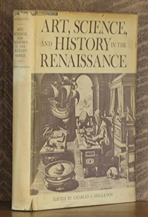 ART, SCIENCE AND HISTORY IN THE RENAISSANCE: edited by Charles S. Singleton