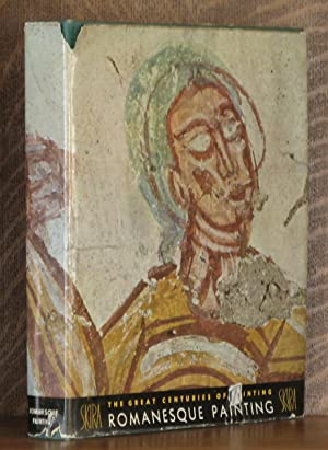 ROMANESQUE PAINTING FROM THE ELEVENTH TO THE THIRTEENTH CENTURY: Andre Grabar and Carl Nordenflak