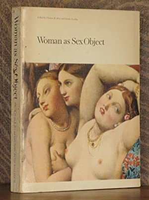 WOMAN AS SEX OBJECT, STUDIES IN EROTIC ART, 1730-1970: edited by Thomas B. Hess and Linda Nochlin