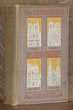 THE CATHEDRALS OF NORTHERN FRANCE: Francis Miltoun, illustrated by Blanche McManus