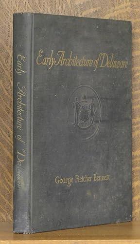 EARLY ARCHITECTURE OF DELAWARE: George Fletcher Bennett, intro by Joseph L. Copeland