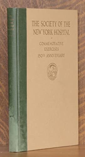 THE SOCIETY OF THE NEW YORK HOSPITAL 1771-1921, A COMMEMORATION OF THE ONE HUNDERED AND FIFTIETH ...