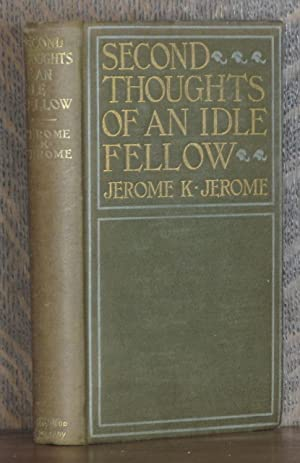 SECOND THOUGHTS OF AN IDLE FELLOW: Jerome K. Jerome