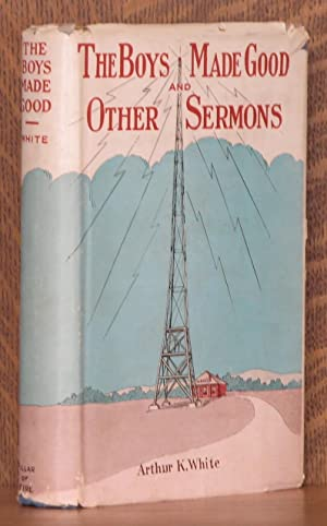 THE BOYS MADE GOOD AND OTHER SERMONS: Arthur K. White