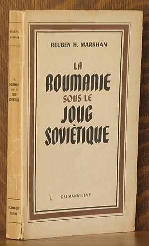 LA ROUMANIE SOUS LE JOUG SOVIETIQUE (RUMANIA UNDER THE SOVIET YOKE): Reuben H. Markham, translated ...
