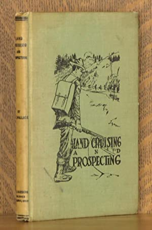 LAND CRUISING AND PROSPECTING, A BOOK OF: A. F. Wallace