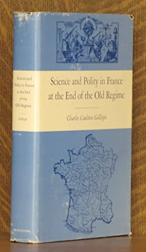SCIENCE AND POLITY IN FRANCE AT THE END OF THE OLD REGIME: Charles Coulston Gillispie