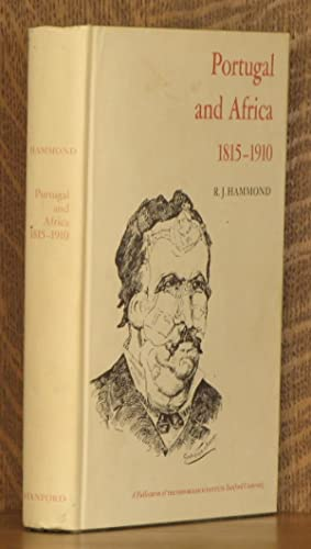PORTUGAL AND AFRICA 1815-1910 A STUDY IN UNECONOMIC IMPERLIALISM: R. J. Hammond