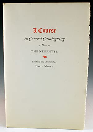 A Course in Correct Cataloguing or Notes to the Neophyte: Magee, David