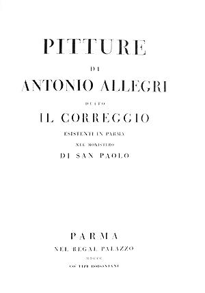 Pitture di Antonio Allegri detto Il Correggio esistenti in Parma nel Monistero di San Paolo: ...