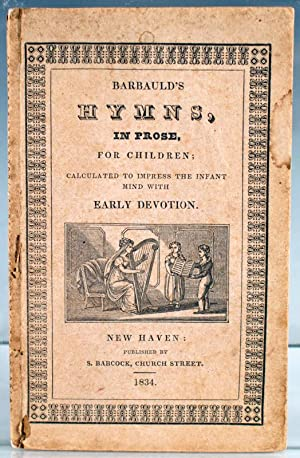 Barbauld's Hymns, in Prose, for Children; Calculated to Impress the Infant Mind with Early ...