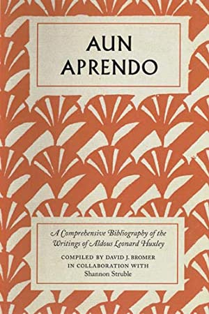 Aun Aprendo: A Comprehensive Bibliography of the Writings of Aldous Leonard Huxley [TRADE]: Bromer,...